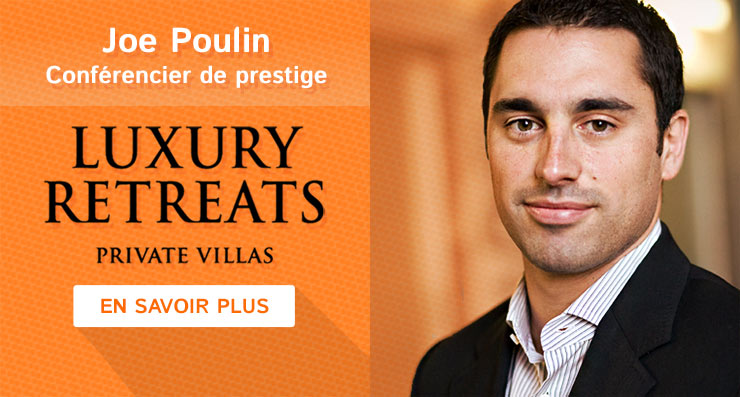 Conférencier de prestige: Monsieur Joe Poulin de Luxury Retreats